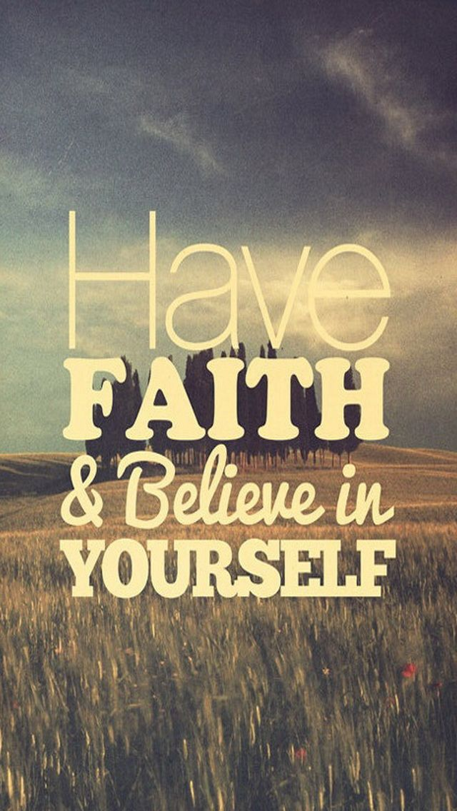 Have Faith & Believe in Yourself - iPhone 5 wallpaper. #Vintage #Quote #mobile9 Click here for ...