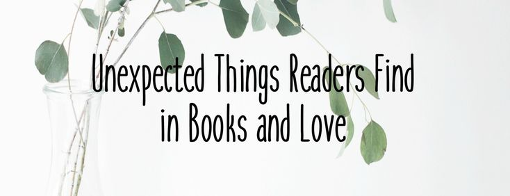 Unexpected Things Readers Find in Books and Love!