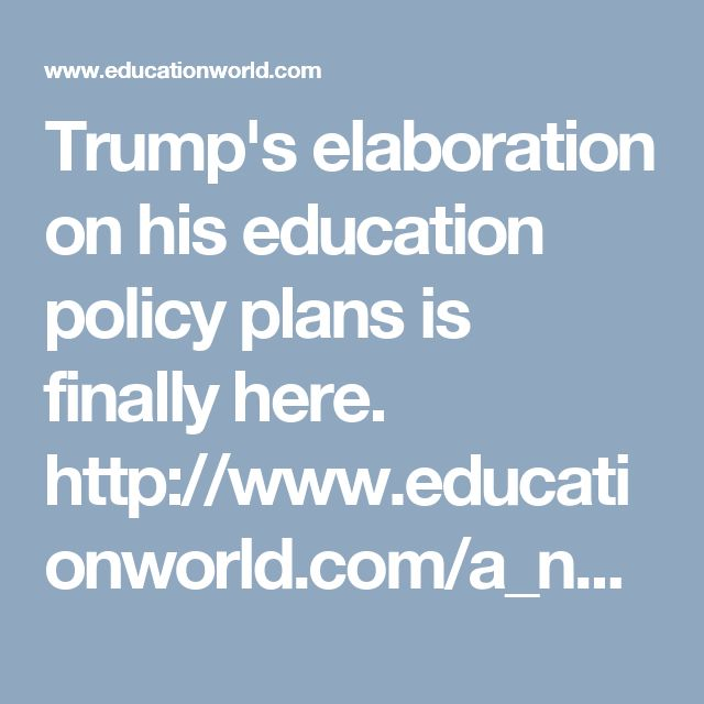 Trump's elaboration on his education policy plans is finally here. http://www.educationworld.com/a_news/trump-discusses-highly-anticipated-education-policy-plans-2121726363