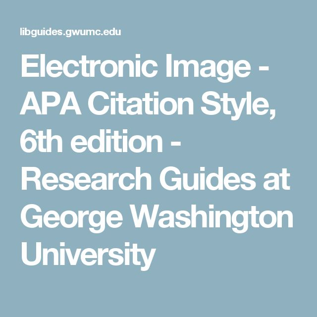 Electronic Image - APA Citation Style, 6th edition - Research Guides at George Washington University