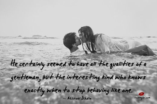 He certainly seemed to have all the qualities of a gentleman, but the interesting kind who knows exactly when to stop behaving like one. ~ Michael Dibdin. If you're looking for more amazing love and relationship quotes, definitely drop by our Facebook page! https://www.facebook.com/LoveSexIntelligence