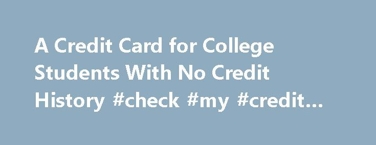 A Credit Card for College Students With No Credit History #check #my #credit #score #free http://credits.remmont.com/a-credit-card-for-college-students-with-no-credit-history-check-my-credit-score-free/  #credit cards for no credit history # Other People Are Reading Marketing Restrictions Credit card issues have fewer chances to market to college students than they did a few years ago, due to the Credit Card Accountability, Responsibility, and Disclosure…  Read moreThe post A Credit Card for…