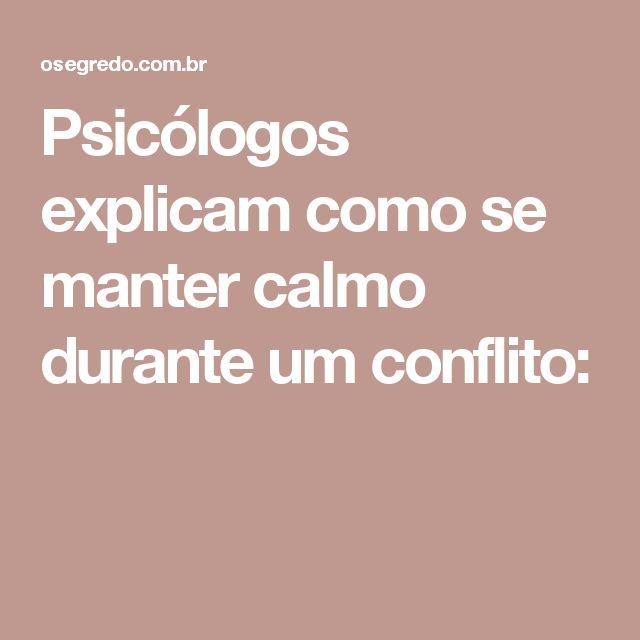 Psicólogos explicam como se manter calmo durante um conflito: