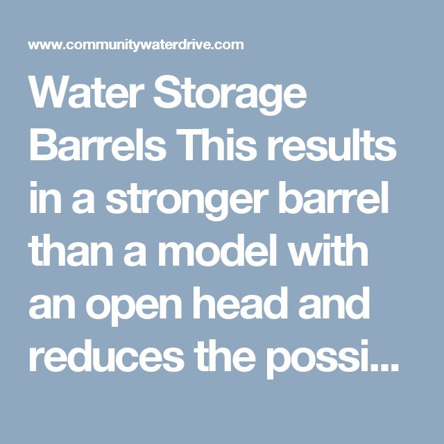 Water Storage Barrels This results in a stronger barrel than a model with an open head and reduces the possibility of contamination. https://www.communitywaterdrive.com/barrel/ #emergency_water_storage #55 gallon_plastic_barrel #55 gallon_water_barrel #plastic_water_tanks
