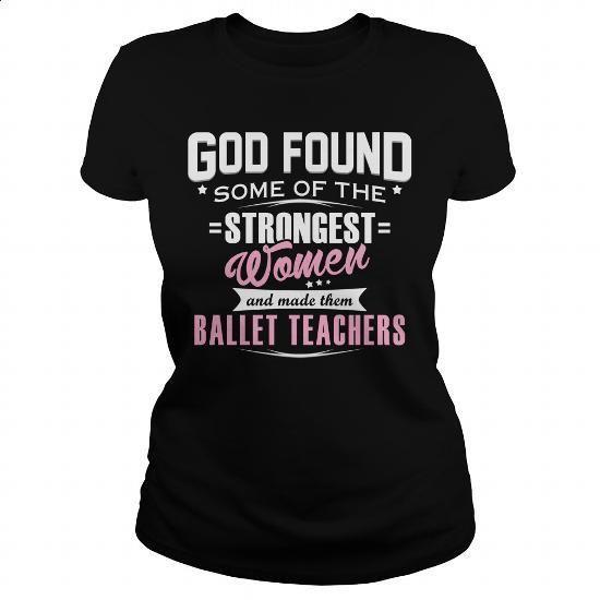 BALLET TEACHER - GODFOUND - #funny shirts #design t shirt. PURCHASE NOW => https://www.sunfrog.com/LifeStyle/BALLET-TEACHER--GODFOUND-Black-Ladies.html?60505