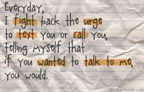 Me. So me. Sometimes I feel like if I text him and all he does is respond with little words he doesn't like me as much as I like him. So I try really hard not to text him and sometimes I just can't hold back so I text him anyway.        ~Erin