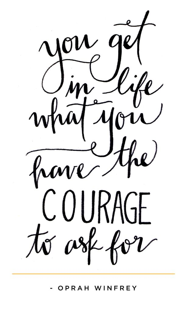 you get in life what you have the courage to ask for!