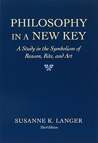 Philosophy in a new key : a study in the symbolism of reason, rite, and art / by Susanne K. Langer