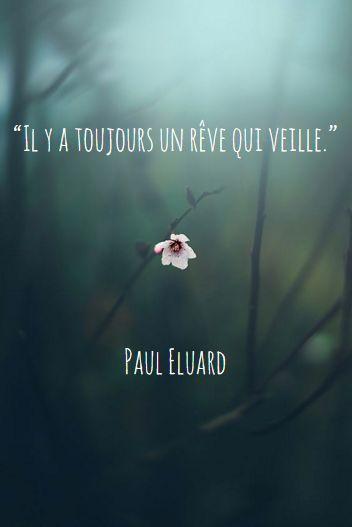 """""""Il y a toujours un rêve qui veille. Paul Eluard"""