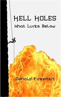 My Long Road to Becoming an Indie Author - Hell Holes: What Lurks Below (Hell Holes, #1) by Donald G. Firesmith
