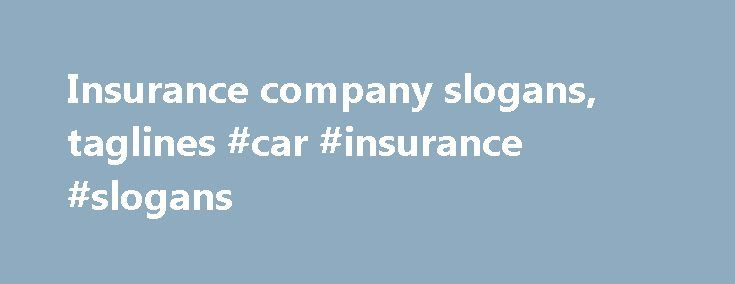 Insurance company slogans, taglines #car #insurance #slogans http://cleveland.remmont.com/insurance-company-slogans-taglines-car-insurance-slogans/  # Insurance company slogans State Farm Insurance Company Slogans: For all the nevers in life, State Farm is there. Get to a better State. Like a good neighbor, State Farm is there. Allstate Insurance Company Taglines: You're in good hands. Good hands for the good life. You�re in good hands with Allstate. MetLife Slogans: I can do this…