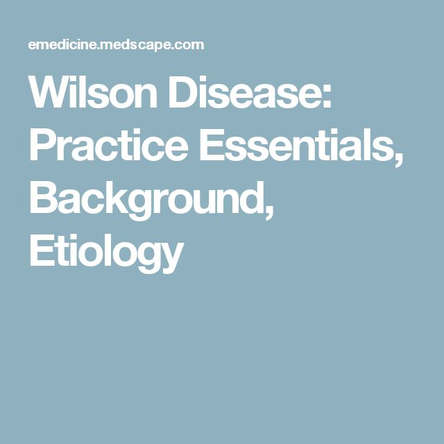 Wilson Disease: Practice Essentials, Background, Etiology