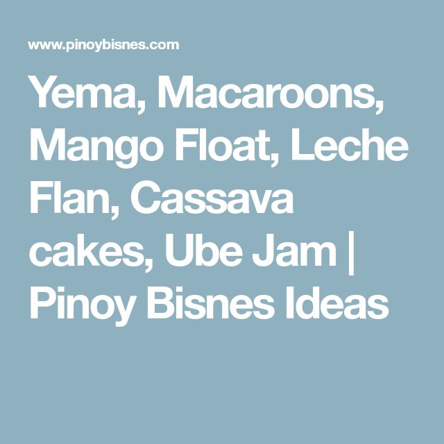 Yema, Macaroons, Mango Float, Leche Flan, Cassava cakes, Ube Jam   Pinoy Bisnes Ideas