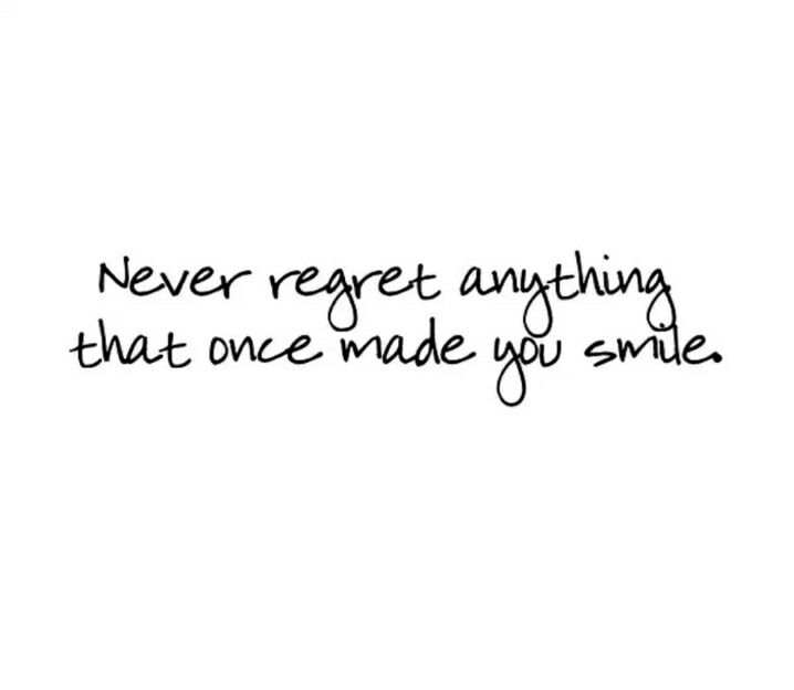 Don T Regret Anything In Life Quotes: Never Regret Anything That Once Made You Smile Quotes