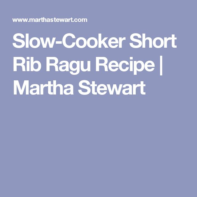 Slow-Cooker Short Rib Ragu Recipe | Martha Stewart