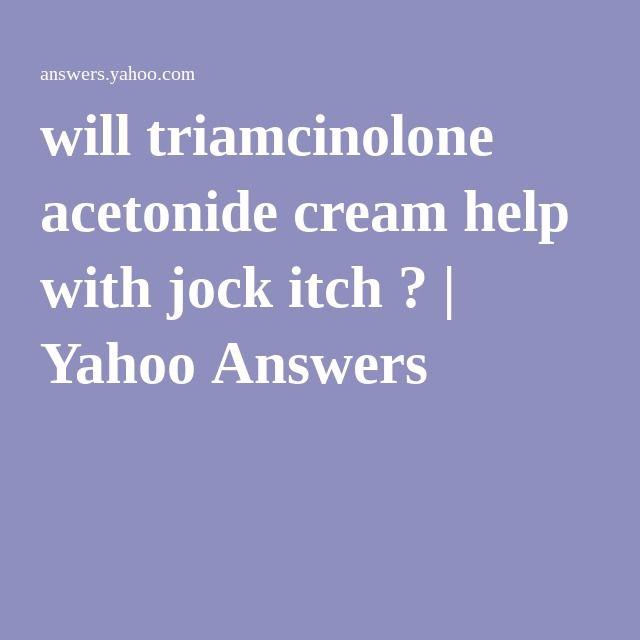 will triamcinolone acetonide cream help with jock itch ?   Yahoo Answers