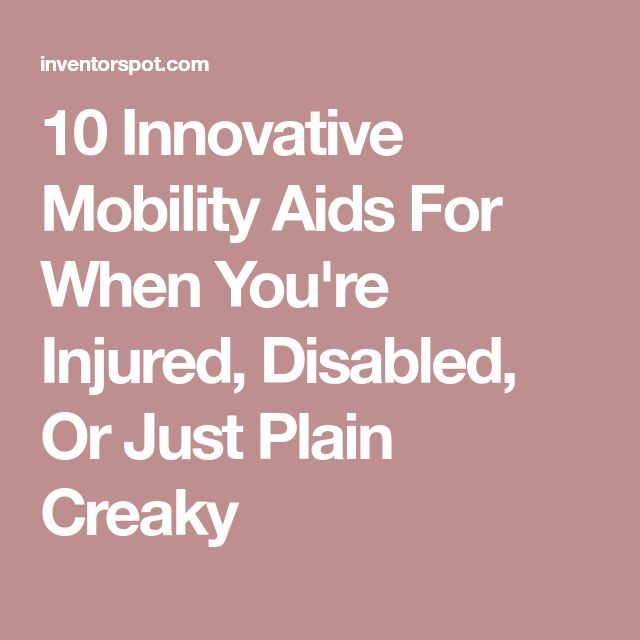 10 Innovative Mobility Aids For When You're Injured, Disabled, Or Just Plain Creaky