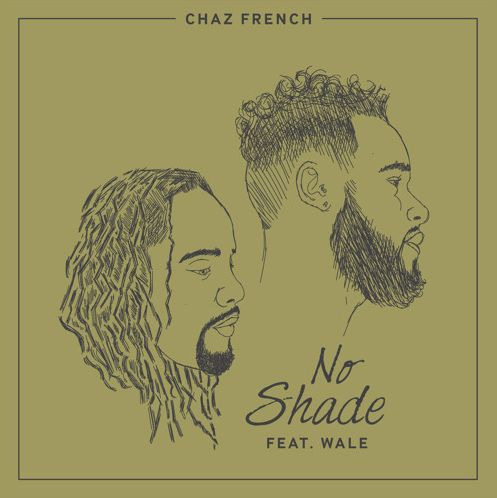 Chaz French ft. Wale – No Shade