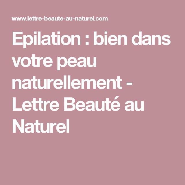 Epilation : bien dans votre peau naturellement - Lettre Beauté au Naturel