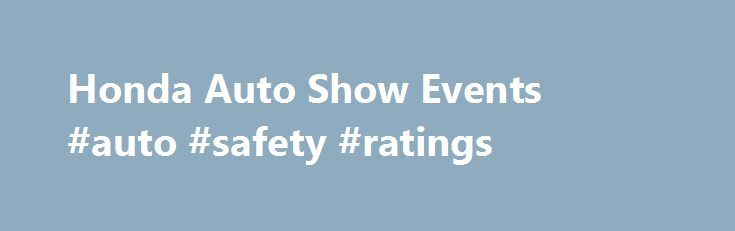 Honda Auto Show Events #auto #safety #ratings http://india.remmont.com/honda-auto-show-events-auto-safety-ratings/  #auto shows # [1] MSRP excluding tax, license, registration, $835.00 destination charge and options. Dealer prices may vary. [2] MSRP excluding tax, license, registration, $900.00 destination charge and options. Dealer prices may vary. [3] Subject to limited availability through September 2014 to residents of CA, OR, MA, RI, CT, NY, NJ, and MD on approved credit through…