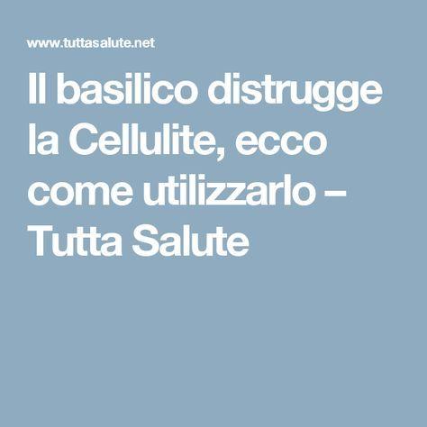 Il basilico distrugge la Cellulite, ecco come utilizzarlo – Tutta Salute