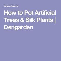 How to Pot Artificial Trees & Silk Plants | Dengarden