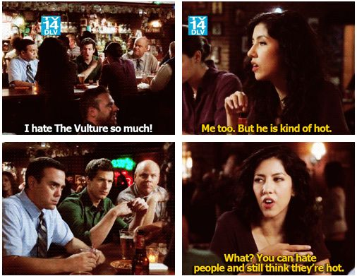 Brooklyn nine nine. This is true. You're hot but I still hate you.
