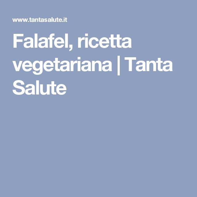Falafel, ricetta vegetariana | Tanta Salute
