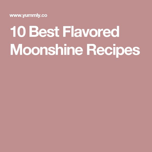10 Best Flavored Moonshine Recipes