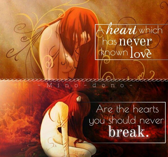 Un corazón que nunca ha conocido el amor es el que nunca deberías romper. |Traducción ES: @sukigamer88|