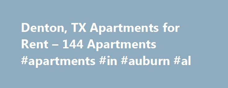 Denton, TX Apartments for Rent – 144 Apartments #apartments #in #auburn #al http://apartments.remmont.com/denton-tx-apartments-for-rent-144-apartments-apartments-in-auburn-al/  #apartments in denton tx # Apartments for Rent in Denton, TX Overview of Denton Denton s affordable cost of living, vibrant music scene, and convenient proximity to many prestigious universities makes this city 40 miles north of Dallas an ideal place for students and families alike to rent an apartment and establish a…