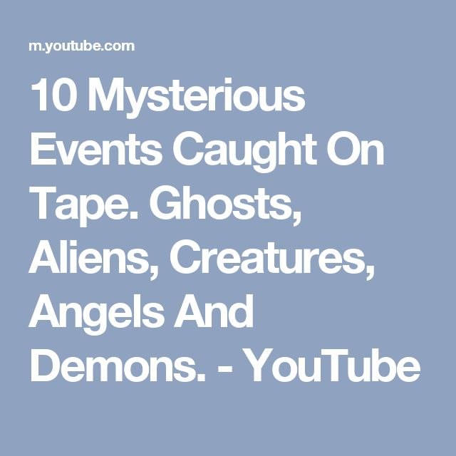 10 Mysterious Events Caught On Tape. Ghosts, Aliens, Creatures, Angels And Demons. - YouTube