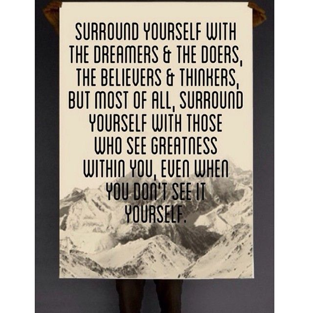surround yourself with the dreamers and the doers, the believers and the thinkers, but most of all surround yourself with those who see the ...