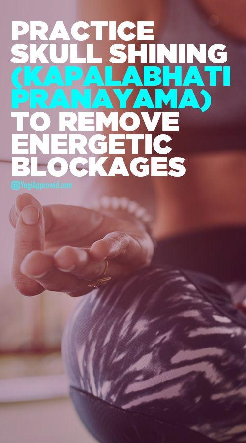 Practice Skull Shining (Kapalabhati Pranayama) to Remove Energetic Blockages