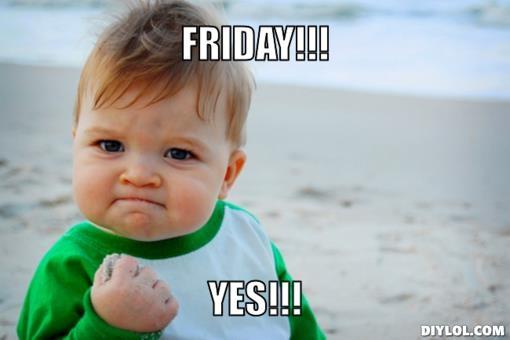 I definitely look like this every Friday!