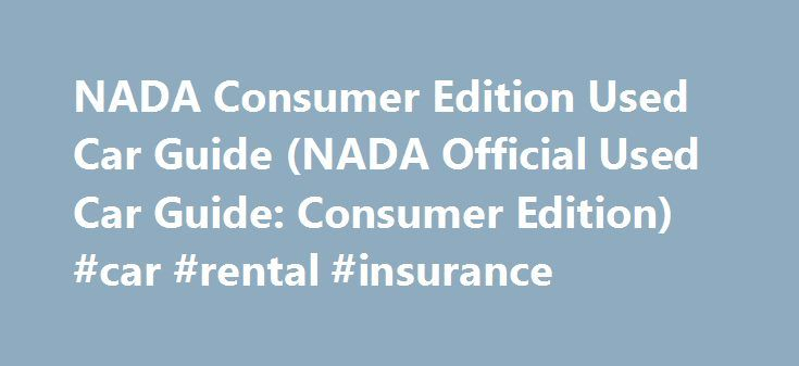 NADA Consumer Edition Used Car Guide (NADA Official Used Car Guide: Consumer Edition) #car #rental #insurance http://cars.nef2.com/nada-consumer-edition-used-car-guide-nada-official-used-car-guide-consumer-edition-car-rental-insurance/  #used car values nada # Description Buying or selling a used car or truck? Consult the recognized authority to determine its fair market value PLUS, receive a 20% discount on CARFAX Vehicle History Reports when you purchase the N.A.D.A. Guide! The N.A.D.A…