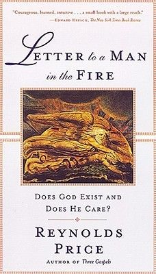 Letter to a Man in the Fire: Does God Exist and Does He Care?