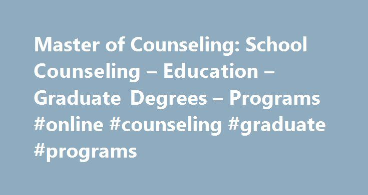 Master of Counseling: School Counseling – Education – Graduate Degrees – Programs #online #counseling #graduate #programs http://property.nef2.com/master-of-counseling-school-counseling-education-graduate-degrees-programs-online-counseling-graduate-programs/  # Master of Counseling: School Counseling The Oregon State University Counseling Academic Unit and OSU Ecampus provide a 75-credit Master of Counseling (M.Coun.) program with an option in school counseling. This unique and…