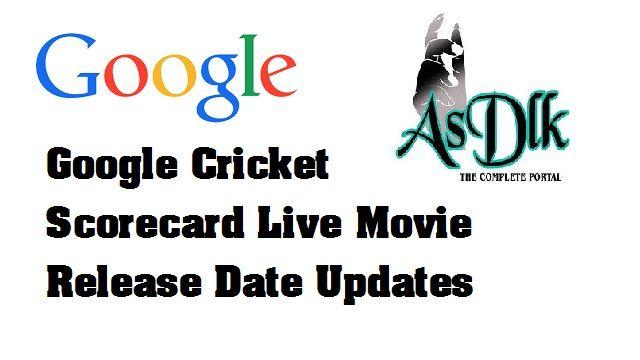 Google Cricket Scorecard Live Movie Release Date Updates
