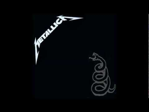 Metallica- Black album (Full album)... The last great Metallica album.  Anything after is just so they can make a video. Arguments against this are invalid. -M