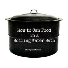 Water bath canning is a great way to start for beginners.  There is no scary equipment, the start-up cost is minimal, and there is less margin for error.Water bath canning is a safe method for preserving high-acid foods only.