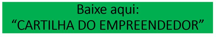 """BAIXE AQUI: """"CARTILHA DO EMPREENDEDOR"""" SEBRAE."""