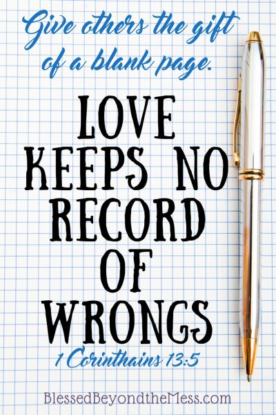 Give others the gift of a blank page. Love keeps no record of wrongs. ~ 1 Corinthians 13:5