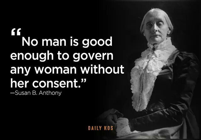 Susan B Anthony quote: No man is good enough to govern a woman without her consent. | http://Sacraparental.com