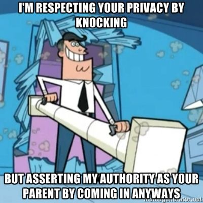 I'm respecting your privacy by knocking but asserting my authority as your parent by coming in anyways. FAIRLY ODD PARENTS.