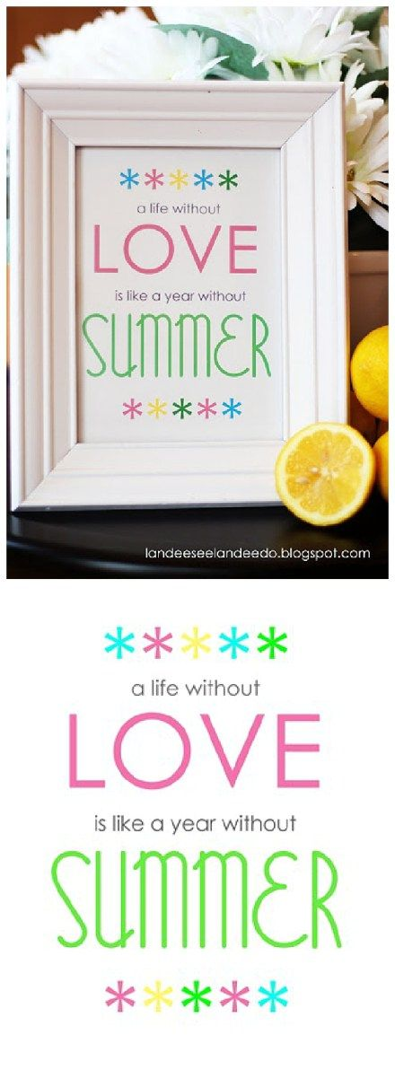 A Life Without Love is like a YEAR without SUMMER! {Swedish Proverb?} Come grab your FREE Summery Printable!