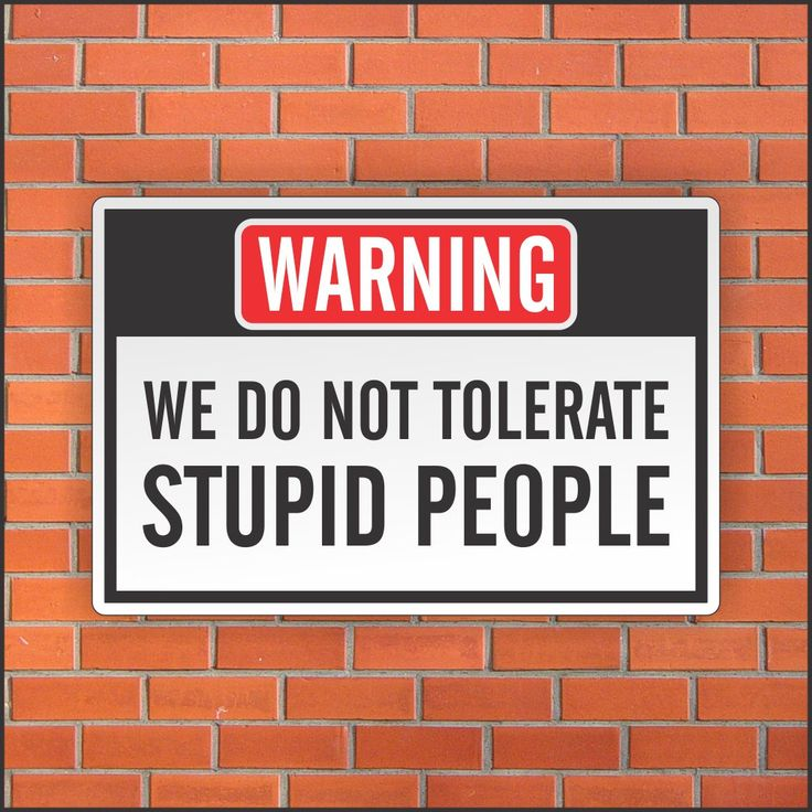 """We Do Not Tolerate STUPID PEOPLE - Funny Warning Sign - Funny Sign - 12"""" X 18"""" Aluminum Sign by PrintexDesign on Etsy https://www.etsy.com/listing/385142646/we-do-not-tolerate-stupid-people-funny"""