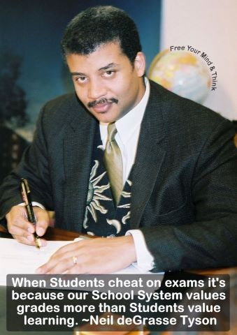 ~ Neil deGrasse Tyson - Very true when you think about it. Seriously, Einstein didn't have good grades, a lot of other scientists didn't have good grades...There's something here!