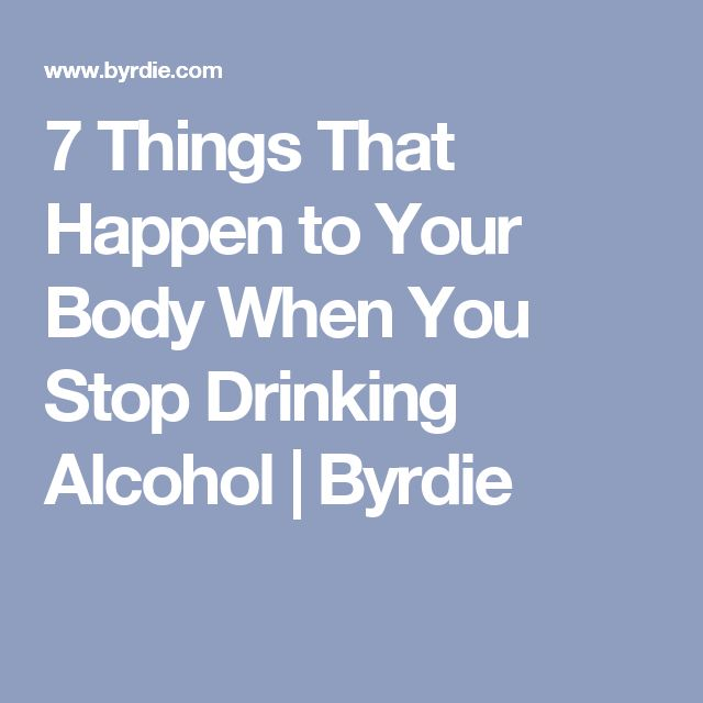 7 Things That Happen to Your Body When You Stop Drinking Alcohol   Byrdie