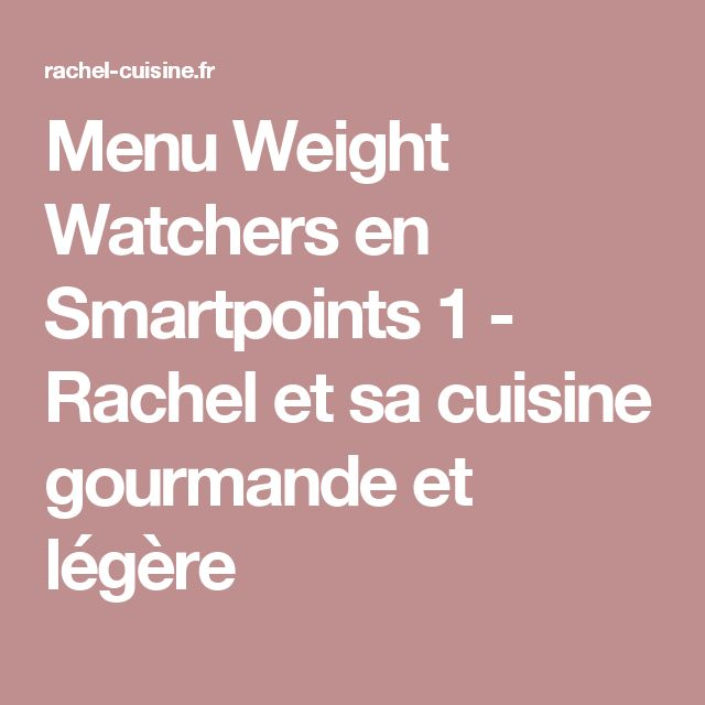Menu Weight Watchers en Smartpoints 1 - Rachel et sa cuisine gourmande et légère